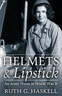 Helmets and Lipstick: An Army Nurse in World War Two by R...