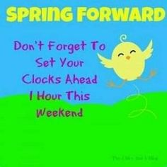Move your clocks ahead an hour tonight before go to bed!