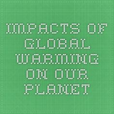 Impacts of Global Warming On Our Planet Impact Of Global Warming, Our Planet, Planets, Periodic Table, Periodic Table Chart, Effects Of Global Warming, Periotic Table