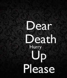 Dear Death Hurry Up Please.m waiting for you . Sad Quotes, Love Quotes, Quotes For Death, Death Quotes For Loved Ones, Anger Quotes, Thoughts And Feelings, Deep Thoughts, How I Feel, How Are You Feeling