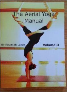 The Aerial Yoga Manual Volume 2: Rebekah Leach: 9780557453207: Amazon.com: Books