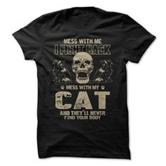 mess with my cat and theyll never find your body T Shirts, Hoodies. Get it now ==► https://www.sunfrog.com/Funny/mess-with-me-i-fight-back-mess-with-my-cat-and-theyll-never-find-your-body.html?41382
