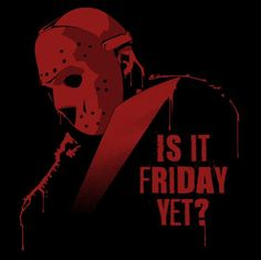 """""""Is It Friday Yet?"""" by MrPsycho Jason Voorhees of Friday the Jason Friday, Friday The 13th, Happy Friday, Scary Funny, Spooky Scary, Horror Photos, Horror Icons, Jason Voorhees, Afraid Of The Dark"""