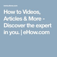 How to Videos, Articles & More - Discover the expert in you. | eHow.com
