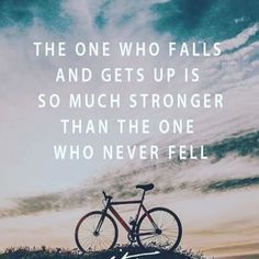 The One Who Falls And Gets Up Is So Much Stronger Than The One Who Never Fell