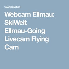 Webcam Ellmau: SkiWelt Ellmau-Going Livecam Flying Cam
