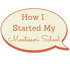How I Started My Montessori School - stories about the startup process and small school administration.  Join the conversation!