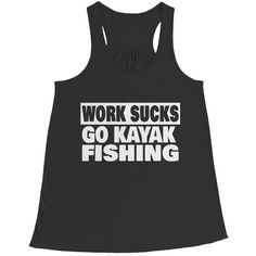 Work Sucks, Go Kayak Fishing, U.S made Bella flowy racerback tank tops – Products4Rall.Org
