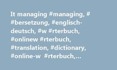 It managing #managing, # #bersetzung, #englisch-deutsch, #w #rterbuch, #onlinew #rterbuch, #translation, #dictionary, #online-w #rterbuch, #deutschw #rterbuch http://jamaica.remmont.com/it-managing-managing-bersetzung-englisch-deutsch-w-rterbuch-onlinew-rterbuch-translation-dictionary-online-w-rterbuch-deutschw-rterbuch/  managing in anderen Sprachen: W rterbuch Englisch Deutsch: managing bersetzung 1 – 43 von 43 F2015-01-10: Find No Ache Method Of Managing Ag. A2014-12-31: In UK company…