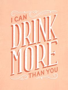 I Can Drink More Than You by Lauren Hom