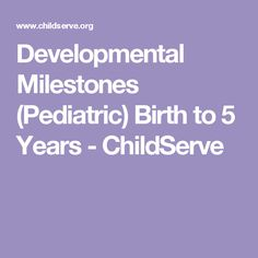 Developmental Milestones (Pediatric) Birth to 5 Years - ChildServe