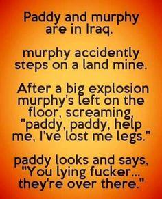 Paddy and murphy in Iraq joke Paddy Jokes, Funny Texts, Funny Jokes, Hilarious, Memes Humor, Irish Jokes, You Funny, Funny Stuff, Funny Shit