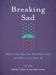 Breaking Sad by Shelly Fisher and Jennifer Jones  #breakingsad #grief #grieving