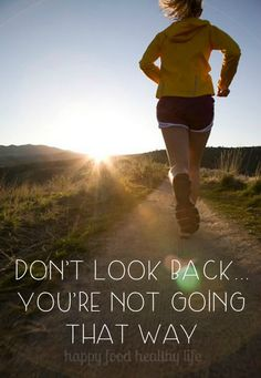 Don't Look Back - Your success is in the future! www.happyfoodhealthylife.com