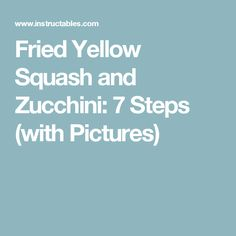 Fried Yellow Squash and Zucchini: 7 Steps (with Pictures)