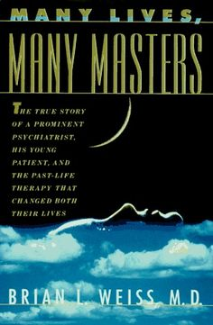 Many Lives, Many Masters: The True Story of a Prominent Psychiatrist, His Young Patient, and the Past Life Therapy That Changed Both Their Lives / Brian L. Weiss, M.D.