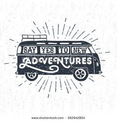 """Hand drawn textured vintage label, retro badge with minivan vector illustration and """"Say yes to new adventures"""" inspirational lettering."""