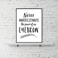 Makeup Print featuring the quote Never underestimate the power of an eyebrow This makeup decor printable makes a great addition to any beauty