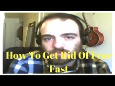 How To Get Rid Of Fear Fast by Richer Morin