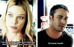 Shay: I love you 'cause I know you'd stick your neck out for me the way I have for you. Severide: Of course I would!