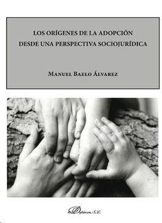 Los orígenes de la adopción desde una perspectiva sociojurídica / Manuel Baelo Álvarez.     Dykinson,  2014