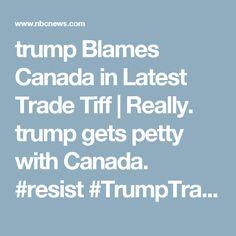 trump Blames Canada in Latest Trade Tiff   Really. trump gets petty with Canada. #resist #TrumpTrainWreck #trumptrash