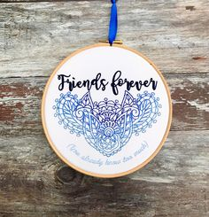 A personal favourite from my Etsy shop https://www.etsy.com/uk/listing/526054156/friends-forever-embroidery-hoop-art
