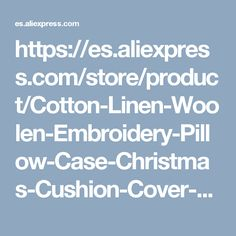 https://es.aliexpress.com/store/product/Cotton-Linen-Woolen-Embroidery-Pillow-Case-Christmas-Cushion-Cover-Decorative-Sofa-Home-Decor-PillowCase-Bed-Car/2349067_32734972392.html