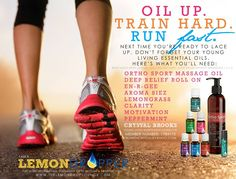 Essential Oils for Runners -  Oil up.  Train hard.  Run fast.  Next time you're ready to lace up, don't forget your Young Living Essential Oils.  Here's what you'll need:  Ortho Sport Massage Oil, Deep Relief Roll On, EN-R-GEE,  Aroma Siez, lemongrass, Clarity, Motivation, peppermint.  www.ylwebsite.com/crystalbrooks