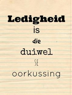 Ledigheid is die duiwel se oorkussing Wise Quotes, Qoutes, Motivational Quotes, Inspirational Quotes, Jesus Quotes, Afrikaans Language, Afrikaanse Quotes, Quote Board, Pretty Words