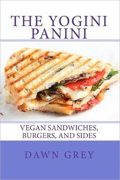 The Yogini Panini: Vegan Sandwiches, Burgers, and Sides