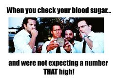 When you check your blood sugar....and were not expecting a number THAT high!