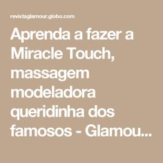 Aprenda a fazer a Miracle Touch, massagem modeladora queridinha dos famosos - Glamour   Beleza