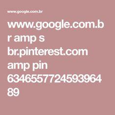 www.google.com.br amp s br.pinterest.com amp pin 634655772459396489
