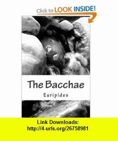 The Bacchae (9781449552473) Euripides , ISBN-10: 1449552471  , ISBN-13: 978-1449552473 ,  , tutorials , pdf , ebook , torrent , downloads , rapidshare , filesonic , hotfile , megaupload , fileserve