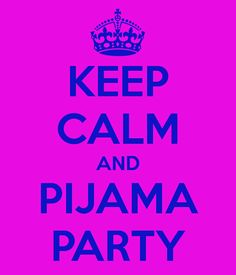KEEP CALM AND PIJAMA PARTY - KEEP CALM AND CARRY ON Image Generator - brought to you by the Ministry of Information