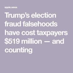 Trump's election fraud falsehoods have cost taxpayers $519 million — and counting Ex President, Federal Agencies, Depressing, The Washington Post, News Articles, Social Issues, Politicians, Constitution, Frugal