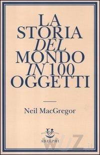 La storia del mondo in 100 oggetti di Neil Mac Gregor