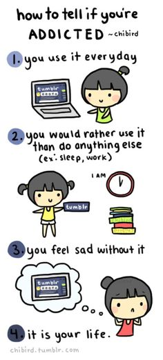If you are experiencing any of this symptoms than you may have an addiction. XD I KNOW THAT'S ALL OF YOU. Admitting the problem is the first step. :O Haha, I'm just playing y'all. I'm not as addicted to tumblr so much as I am addicted to the internet in general. ;^;