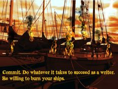 Want to Be a Successful Author? Burn Your Ships