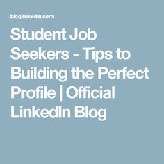 Student Job Seekers - Tips to Building the Perfect Profile   Official LinkedIn Blog