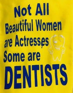 Not all beautiful women are actresses, some are dentists, hygienist, and assistants. Dentaltown Brain food...
