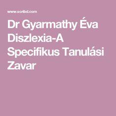 Dr Gyarmathy Éva Diszlexia-A Specifikus Tanulási Zavar