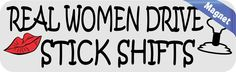 10inx3in Real Women Drive Stick Shifts Magnet Funny Magnetic Bumper Decal