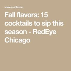 Fall flavors: 15 cocktails to sip this season - RedEye Chicago