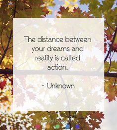 The distance between your dreams and reality is called action | Floating Lights Photography | #InspiringQuotes, #WordsOfInspiration, #QuotesToLiveBy