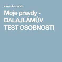 Moje pravdy - DALAJLÁMŮV TEST OSOBNOSTI Life Is Good, Medical, Style, Body Con, Psychology, Medical Doctor, Stylus, Medicine, Med School