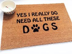 DOG Rug Door Mat Yes I Really Do Need All These Dogs by DOGNATTi