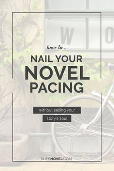 How to Nail Your Novel Pacing (without selling your story's soul)