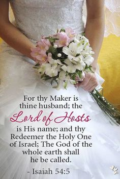 Isaiah ~ For thy Maker is thine husband; the Lord of Hosts is His name; and thy Redeemer the Holy One of Israel; the God of the whole earth shall He be called. Book Of Isaiah, Isaiah 54, Bible Scriptures, Bible Quotes, Biblical Verses, Scripture Verses, Gods Princess, Lord Of Hosts, Jesus Christus